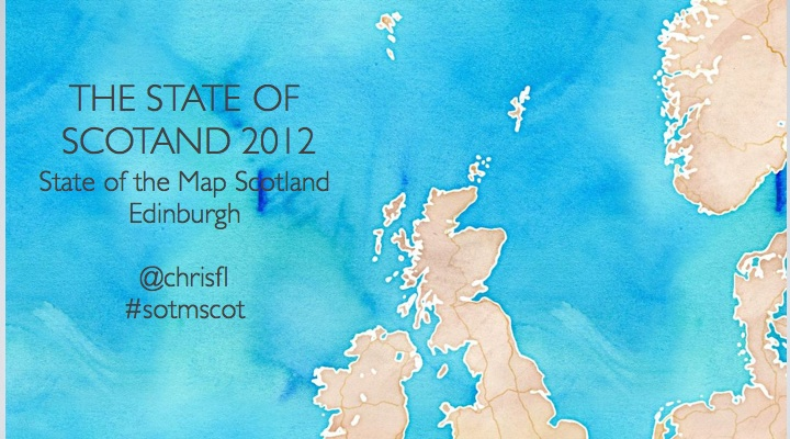 The State of Scotland 2012, State of the Map Scotland, Edinburgh, @chrisfl, #sotmscot
