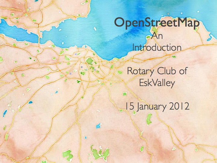 OpenStreetMap: An Introduction; Rotary Club of Esk Valley, 15 January 2012